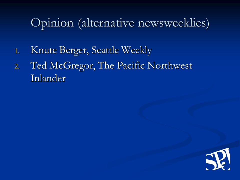 Opinion (alternative newsweeklies) 1. Knute Berger, Seattle Weekly 2.