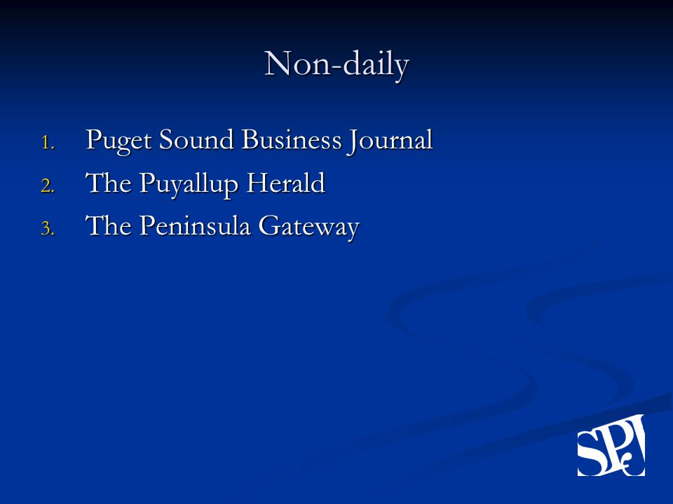 Non-daily 1. Puget Sound Business Journal 2. The Puyallup Herald 3. The Peninsula Gateway
