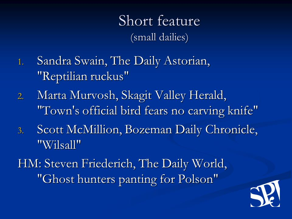 Short feature (small dailies) 1. Sandra Swain, The Daily Astorian, Reptilian ruckus 2.