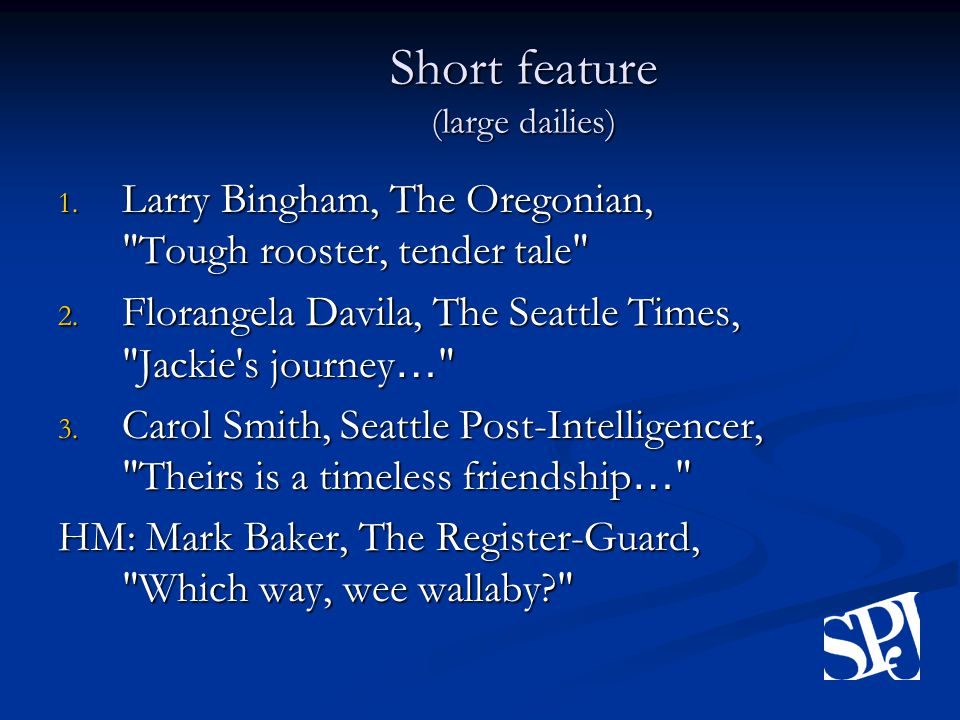 Short feature (large dailies) 1. Larry Bingham, The Oregonian, Tough rooster, tender tale 2.