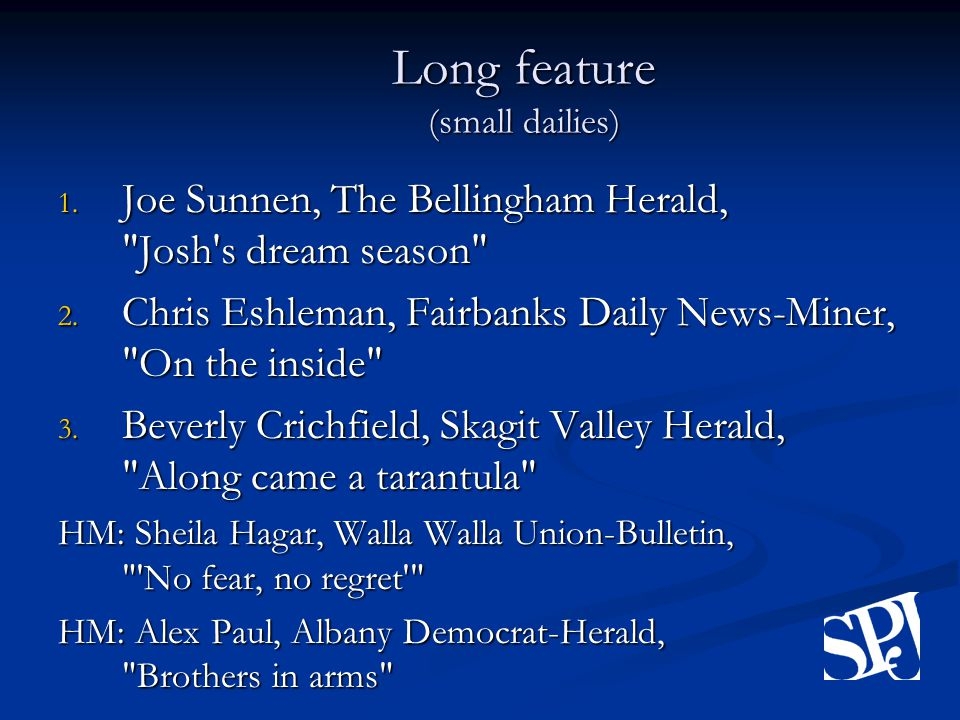 Long feature (small dailies) 1. Joe Sunnen, The Bellingham Herald, Josh s dream season 2.