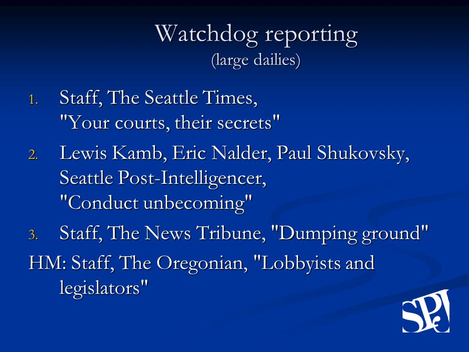 Watchdog reporting (large dailies) 1. Staff, The Seattle Times, Your courts, their secrets 2.