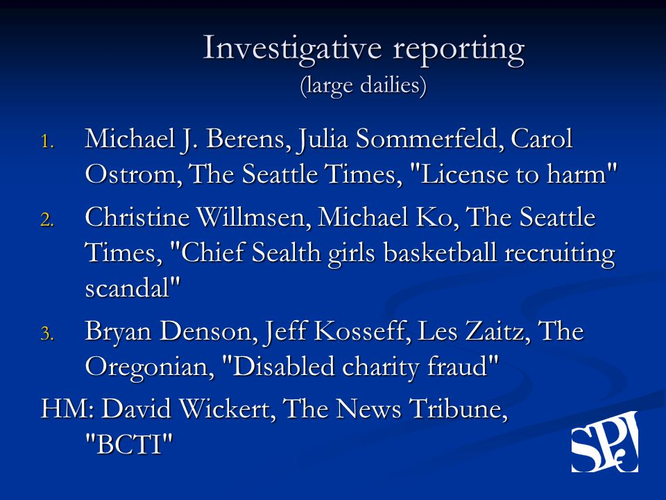 Investigative reporting (large dailies) 1. Michael J.