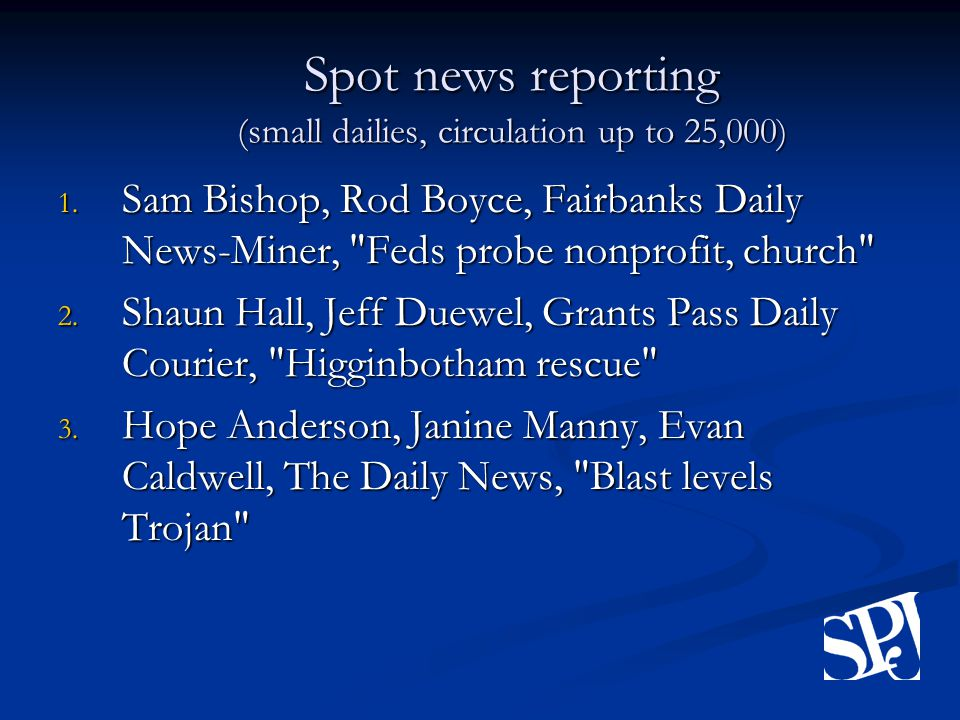 Spot news reporting (small dailies, circulation up to 25,000) 1.