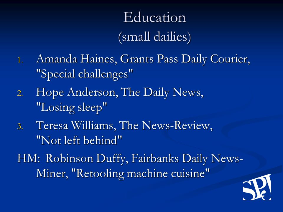 Education (small dailies) 1. Amanda Haines, Grants Pass Daily Courier, Special challenges 2.