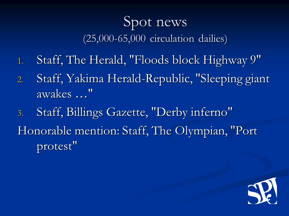 Spot news (25,000-65,000 circulation dailies) 1. Staff, The Herald, Floods block Highway 9 2.