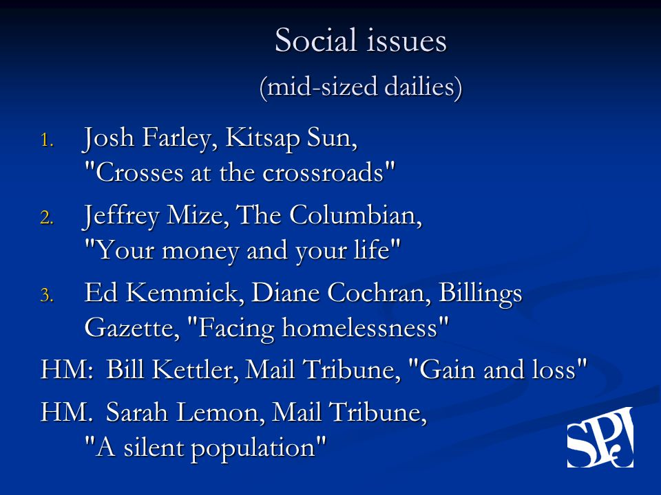 Social issues (mid-sized dailies) 1. Josh Farley, Kitsap Sun, Crosses at the crossroads 2.