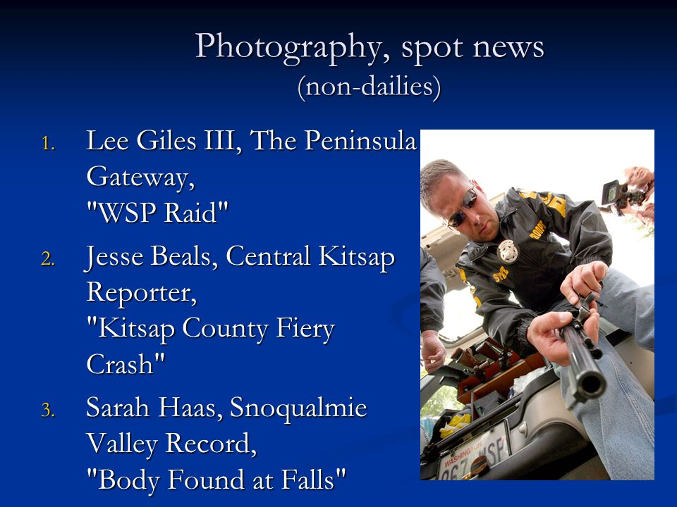 Photography, spot news (non-dailies) 1. Lee Giles III, The Peninsula Gateway, WSP Raid 2.
