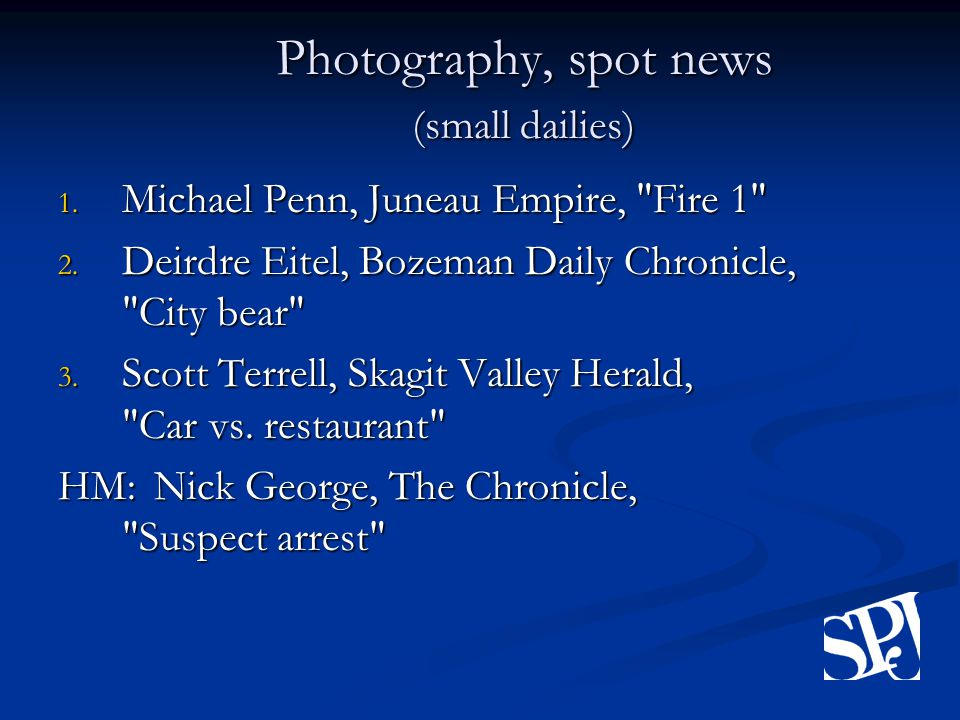 Photography, spot news (small dailies) 1. Michael Penn, Juneau Empire, Fire 1 2.