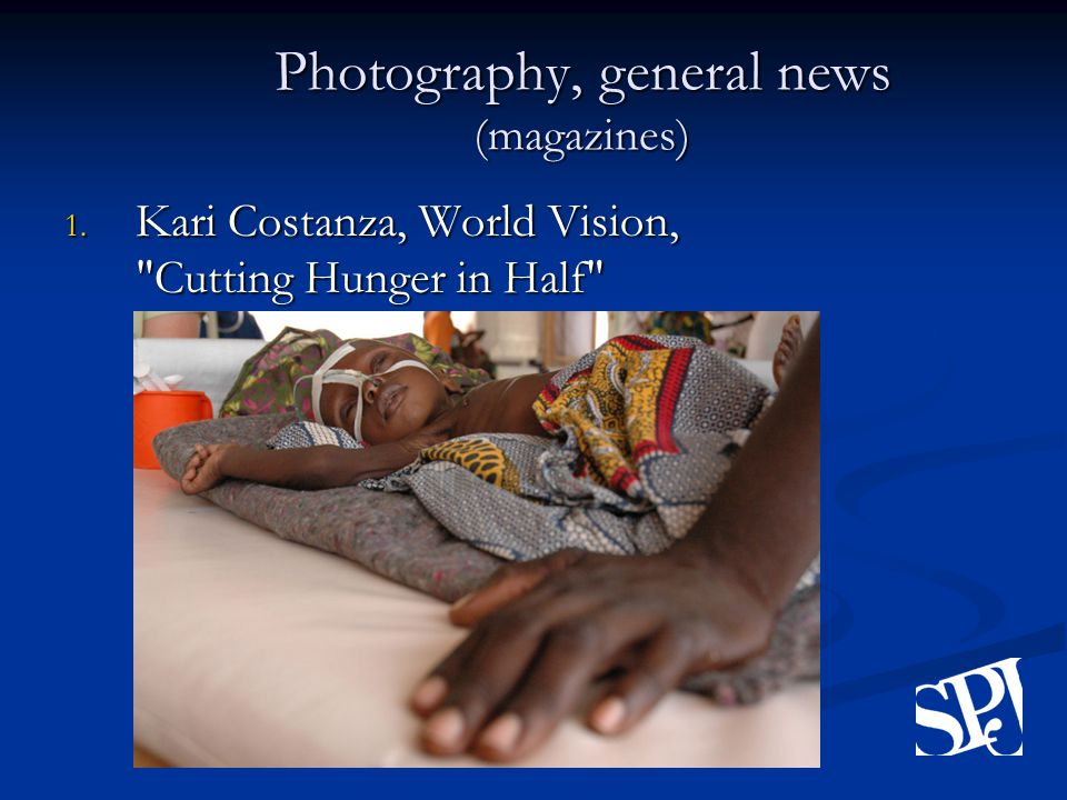Photography, general news (magazines) 1. Kari Costanza, World Vision, Cutting Hunger in Half
