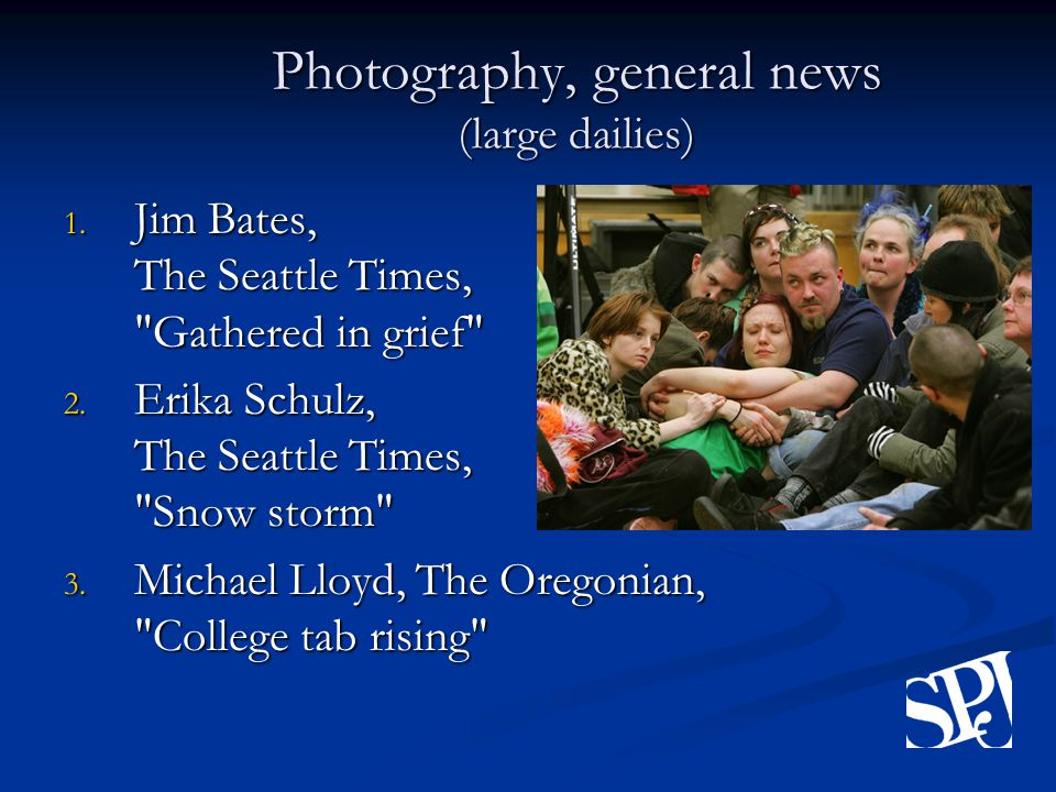 Photography, general news (large dailies) 1. Jim Bates, The Seattle Times, Gathered in grief 2.