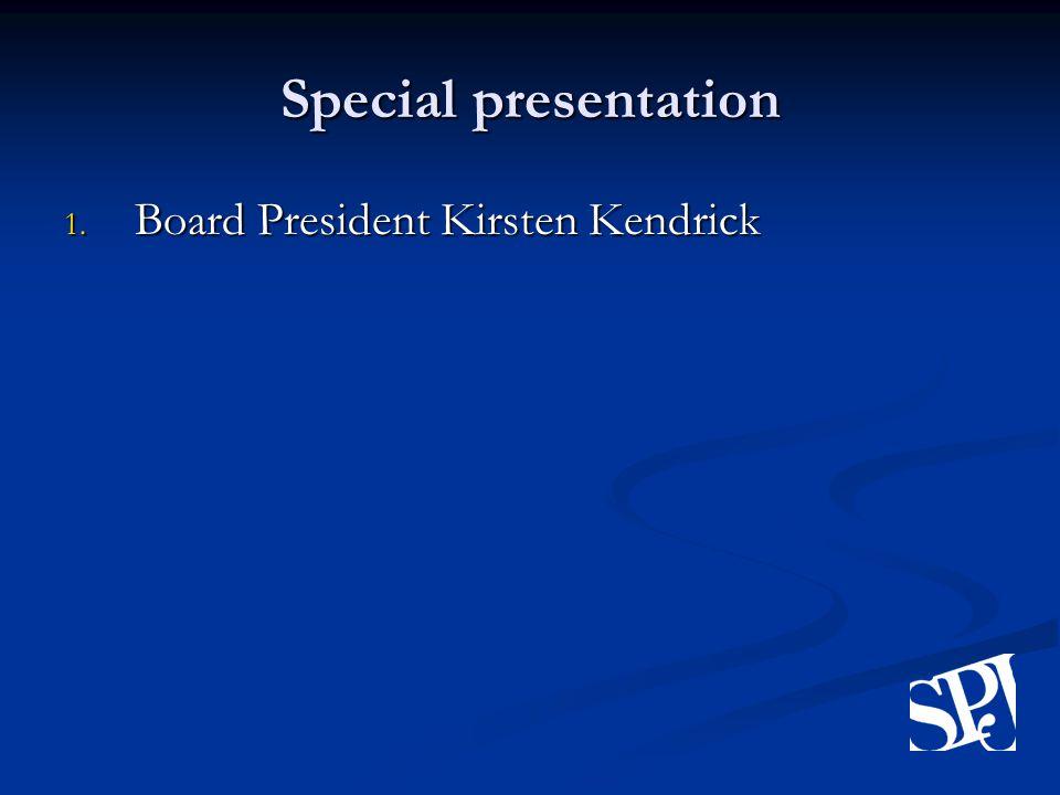 Special presentation 1. Board President Kirsten Kendrick