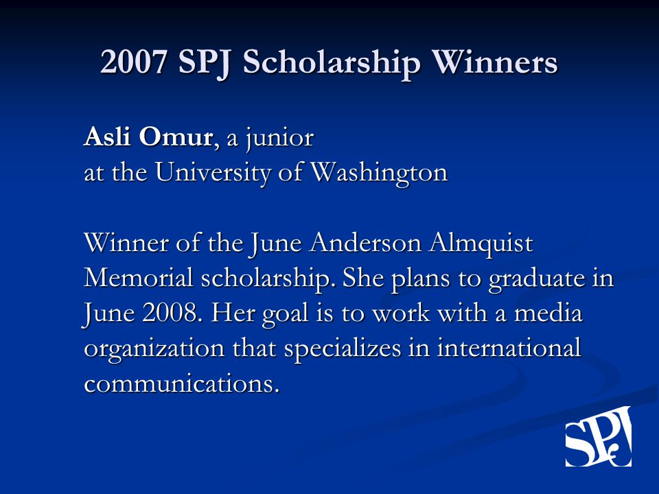 2007 SPJ Scholarship Winners Asli Omur, a junior at the University of Washington Winner of the June Anderson Almquist Memorial scholarship.