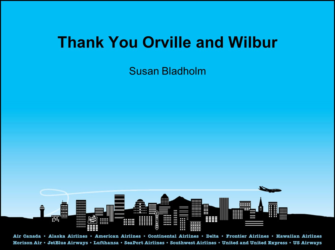 Thank You Orville and Wilbur Susan Bladholm