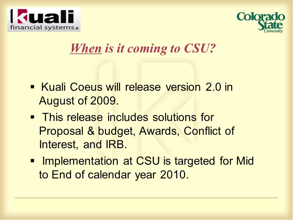 When is it coming to CSU.  Kuali Coeus will release version 2.0 in August of 2009.