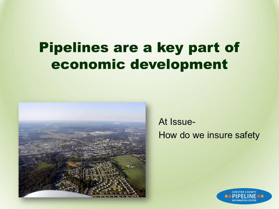 Pipelines are a key part of economic development At Issue- How do we insure safety