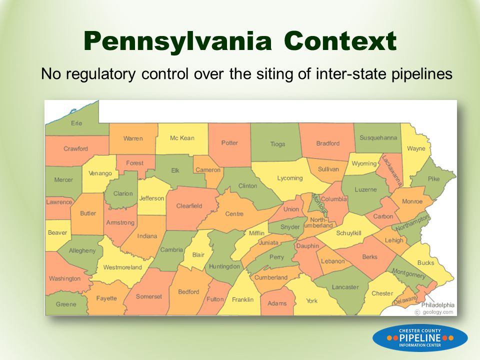 Pennsylvania Context No regulatory control over the siting of inter-state pipelines