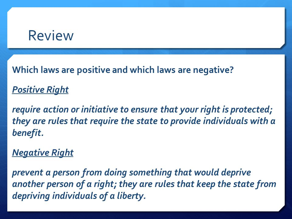 Review Which laws are positive and which laws are negative.