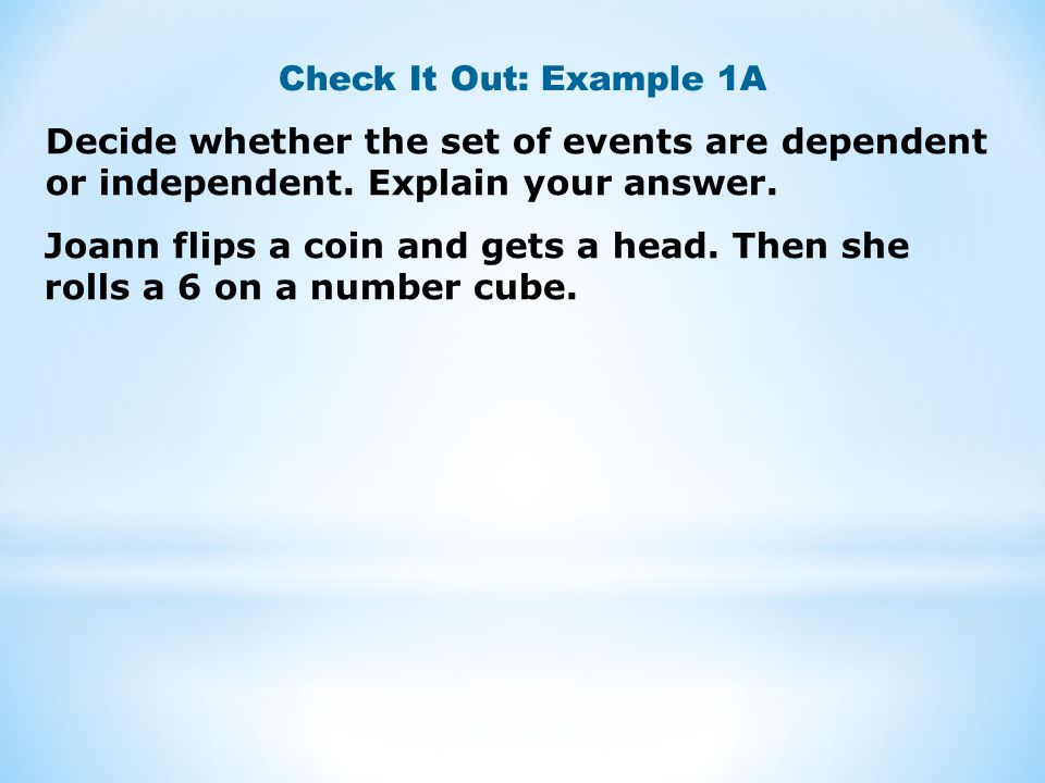 Check It Out: Example 1A Joann flips a coin and gets a head.