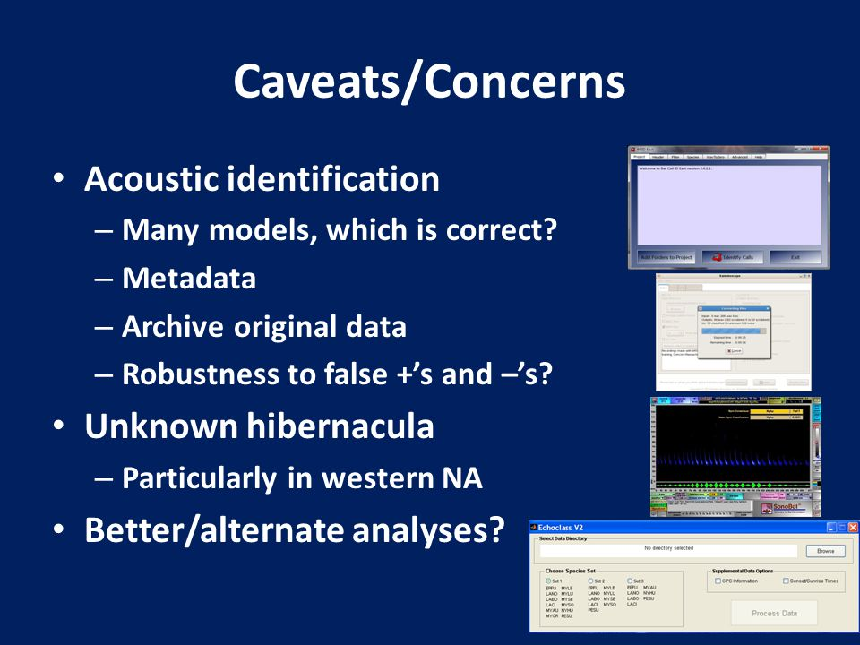 Caveats/Concerns Acoustic identification – Many models, which is correct? – Metadata – Archive original data – Robustness to false +'s and –'s? Unknow