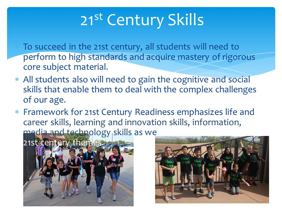  To succeed in the 21st century, all students will need to perform to high standards and acquire mastery of rigorous core subject material.