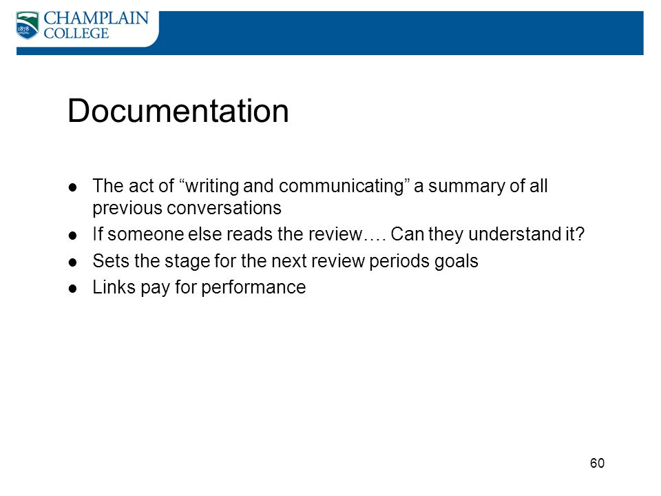 "60 Documentation The act of ""writing and communicating"" a summary of all previous conversations If someone else reads the review…. Can they understand"