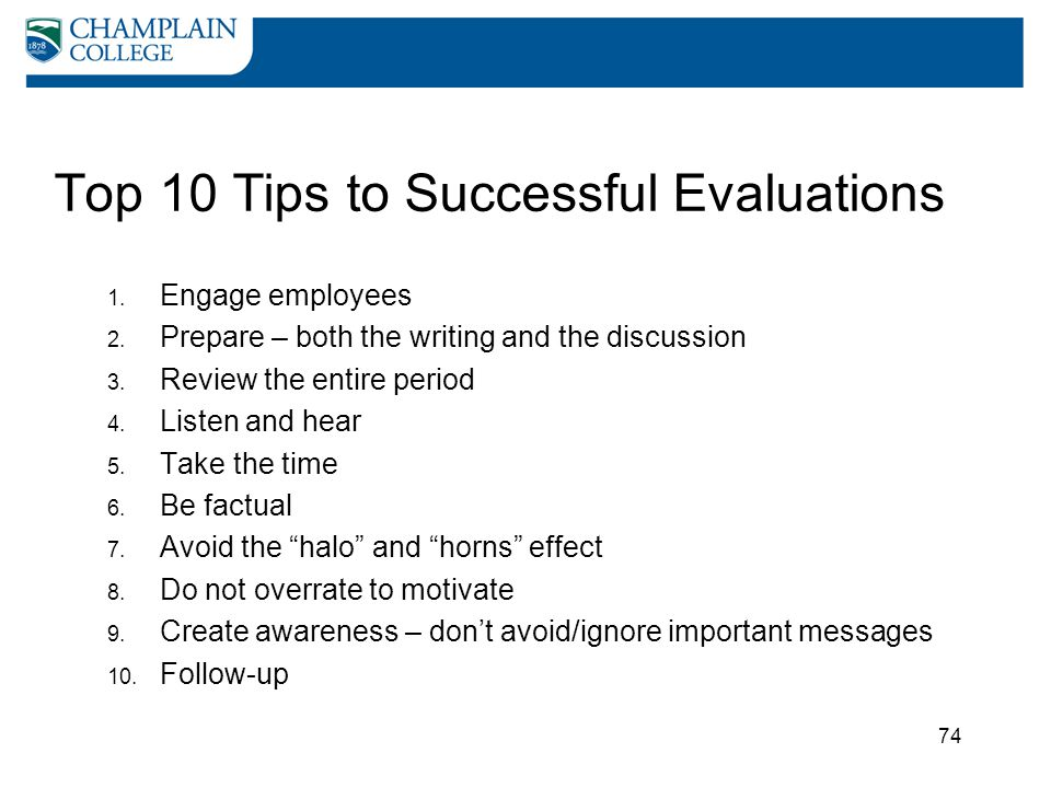 74 Top 10 Tips to Successful Evaluations 1. Engage employees 2. Prepare – both the writing and the discussion 3. Review the entire period 4. Listen an