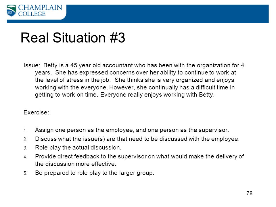 78 Real Situation #3 Issue: Betty is a 45 year old accountant who has been with the organization for 4 years. She has expressed concerns over her abil