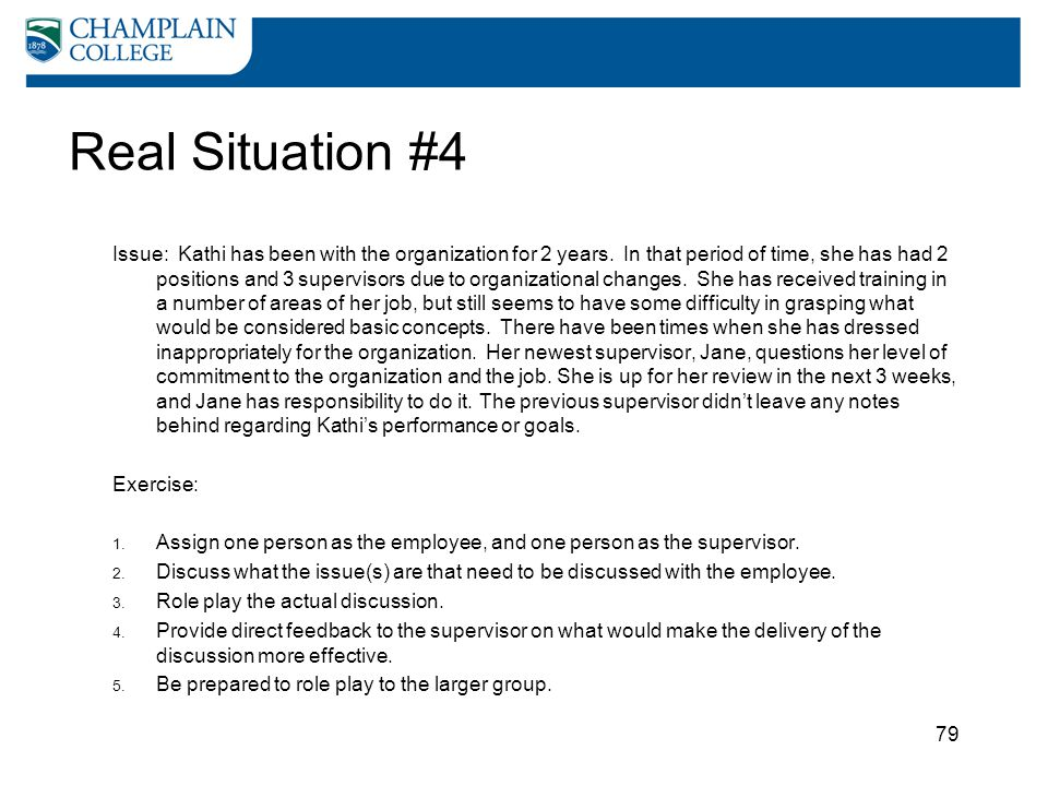 79 Real Situation #4 Issue: Kathi has been with the organization for 2 years. In that period of time, she has had 2 positions and 3 supervisors due to