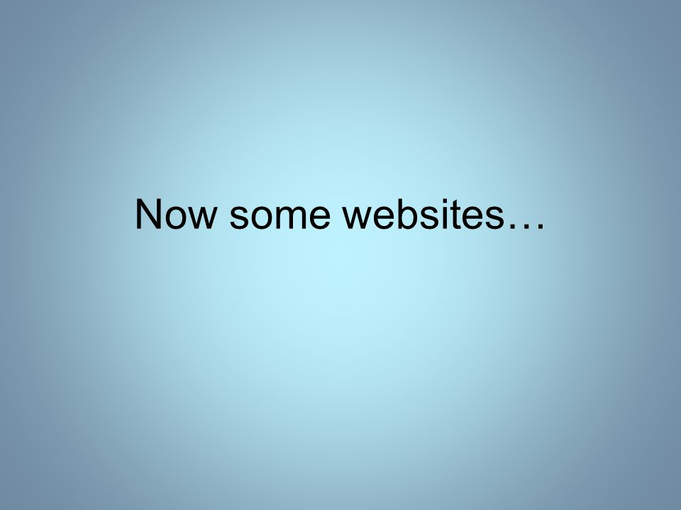 Now some websites…