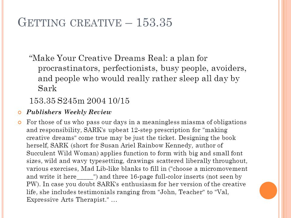 "G ETTING CREATIVE – 153.35 ""Make Your Creative Dreams Real: a plan for procrastinators, perfectionists, busy people, avoiders, and people who would re"