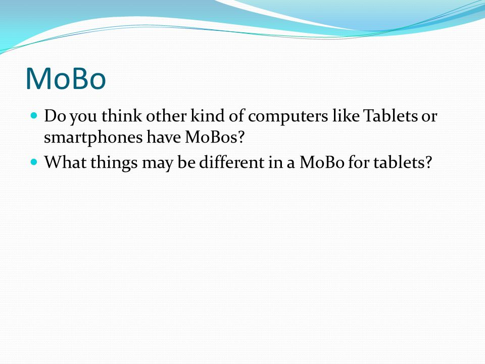 MoBo Do you think other kind of computers like Tablets or smartphones have MoBos.