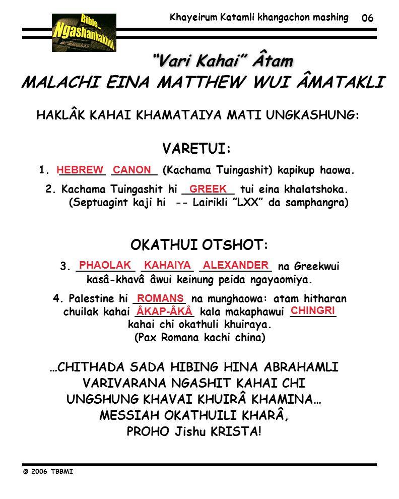 Khayeirum Katamli khangachon mashing © 2006 TBBMI 06 MALACHI EINA MATTHEW WUI ÂMATAKLI Vari Kahai Âtam HAKLÂK KAHAI KHAMATAIYA MATI UNGKASHUNG: VARETUI: 1.