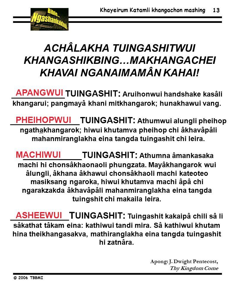 Khayeirum Katamli khangachon mashing © 2006 TBBMI ACHÂLAKHA TUINGASHITWUI KHANGASHIKBING…MAKHANGACHEI KHAVAI NGANAIMAMÂN KAHAI.