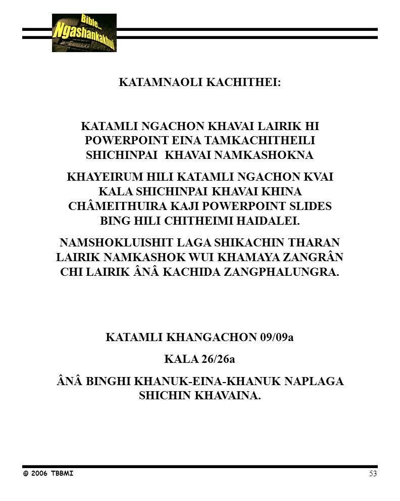 Khayeirum Katamli khangachon mashing © 2006 TBBMI KATAMNAOLI KACHITHEI: KATAMLI NGACHON KHAVAI LAIRIK HI POWERPOINT EINA TAMKACHITHEILI SHICHINPAI KHAVAI NAMKASHOKNA KHAYEIRUM HILI KATAMLI NGACHON KVAI KALA SHICHINPAI KHAVAI KHINA CHÂMEITHUIRA KAJI POWERPOINT SLIDES BING HILI CHITHEIMI HAIDALEI.