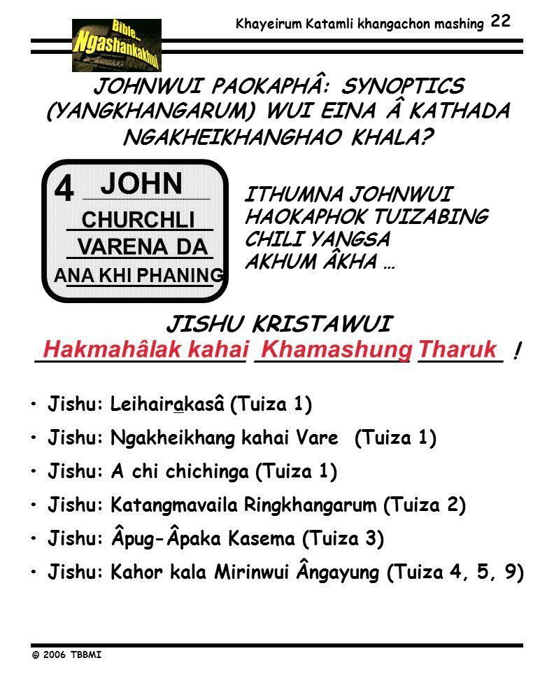 Khayeirum Katamli khangachon mashing © 2006 TBBMI ITHUMNA JOHNWUI HAOKAPHOK TUIZABING CHILI YANGSA AKHUM ÂKHA … 22 4 ______________ ______________ ______________ JOHN CHURCHLI VARENA DA ANA KHI PHANING JOHNWUI PAOKAPHÂ: SYNOPTICS (YANGKHANGARUM) WUI EINA Â KATHADA NGAKHEIKHANGHAO KHALA .