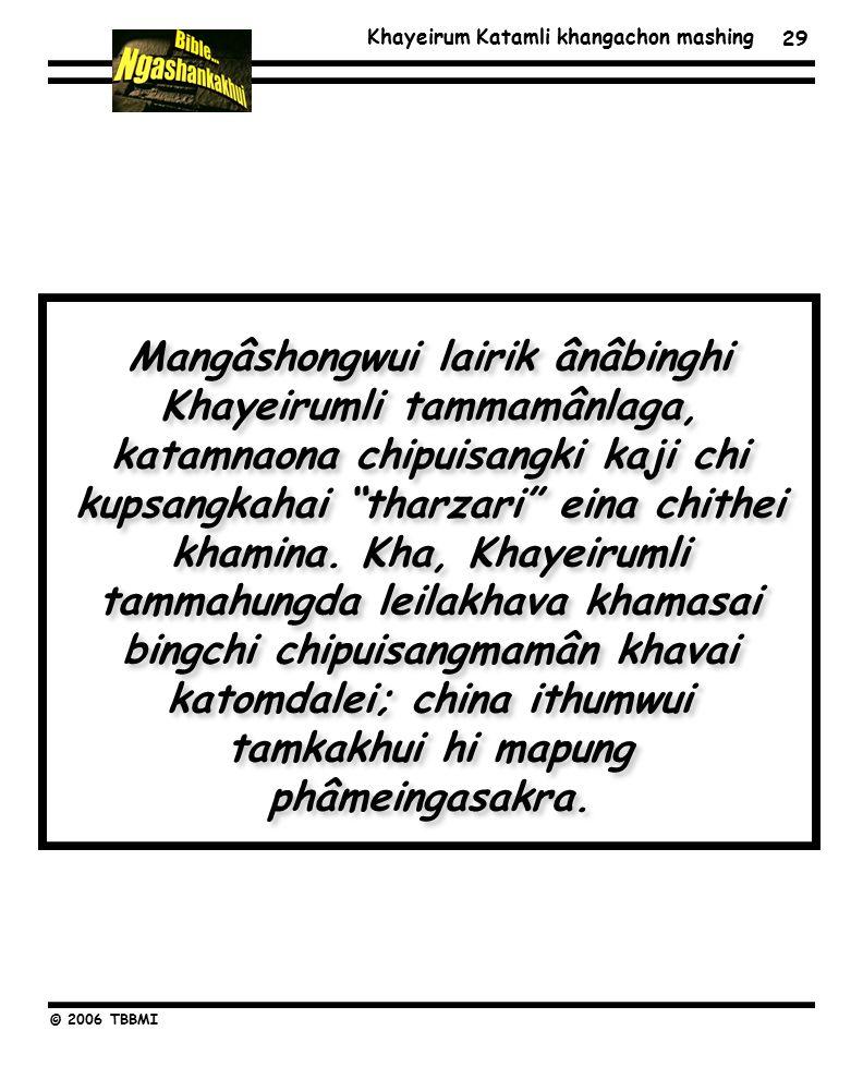 Khayeirum Katamli khangachon mashing © 2006 TBBMI Mangâshongwui lairik ânâbinghi Khayeirumli tammamânlaga, katamnaona chipuisangki kaji chi kupsangkahai tharzari eina chithei khamina.