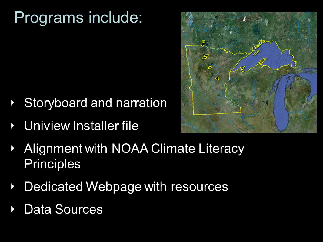 Programs include: ‣ Storyboard and narration ‣ Uniview Installer file ‣ Alignment with NOAA Climate Literacy Principles ‣ Dedicated Webpage with resources ‣ Data Sources