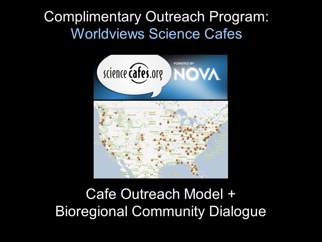 Cafe Outreach Model + Bioregional Community Dialogue Complimentary Outreach Program: Worldviews Science Cafes
