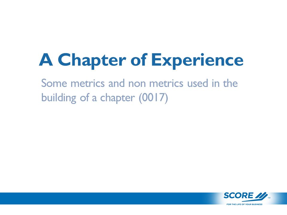 A Chapter of Experience Some metrics and non metrics used in the building of a chapter (0017)
