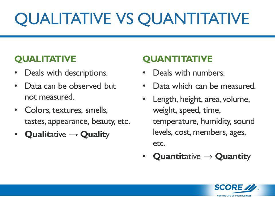 QUALITATIVE VS QUANTITATIVE QUALITATIVE Deals with descriptions.