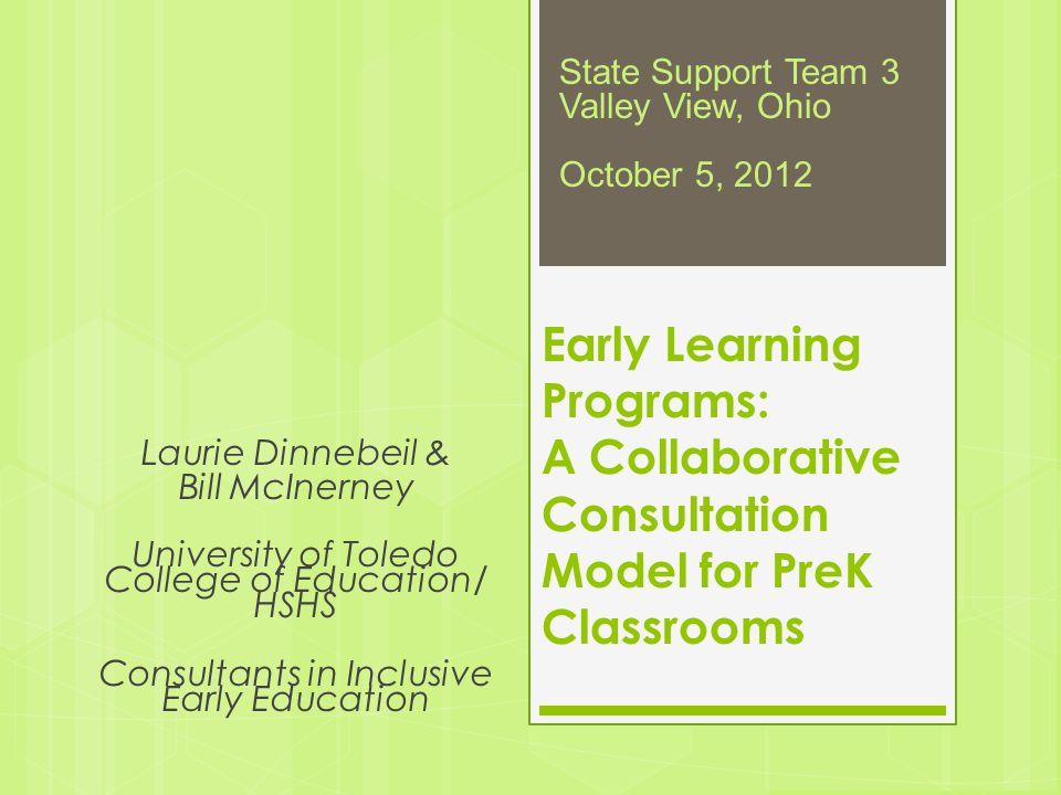 Laurie Dinnebeil & Bill McInerney University of Toledo College of Education/ HSHS Consultants in Inclusive Early Education Early Learning Programs: A