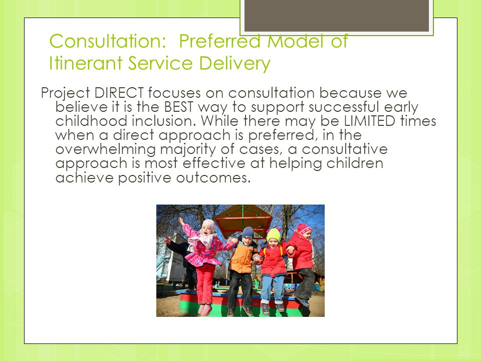Consultation: Preferred Model of Itinerant Service Delivery Project DIRECT focuses on consultation because we believe it is the BEST way to support su