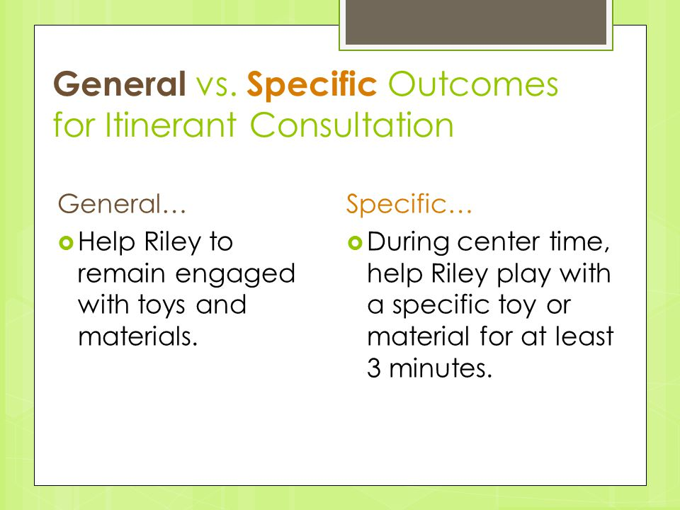 General…  Help Riley to remain engaged with toys and materials. Specific…  During center time, help Riley play with a specific toy or material for a