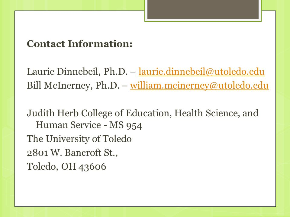 Contact Information: Laurie Dinnebeil, Ph.D. – laurie.dinnebeil@utoledo.edulaurie.dinnebeil@utoledo.edu Bill McInerney, Ph.D. – william.mcinerney@utol