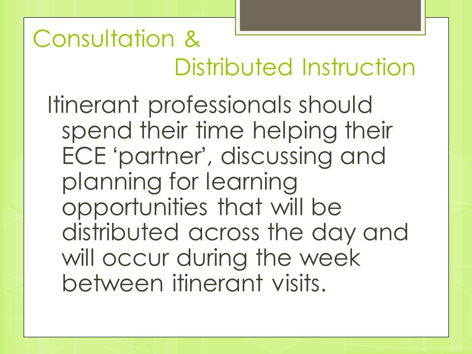 Consultation & Distributed Instruction Itinerant professionals should spend their time helping their ECE ' partner ', discussing and planning for lear