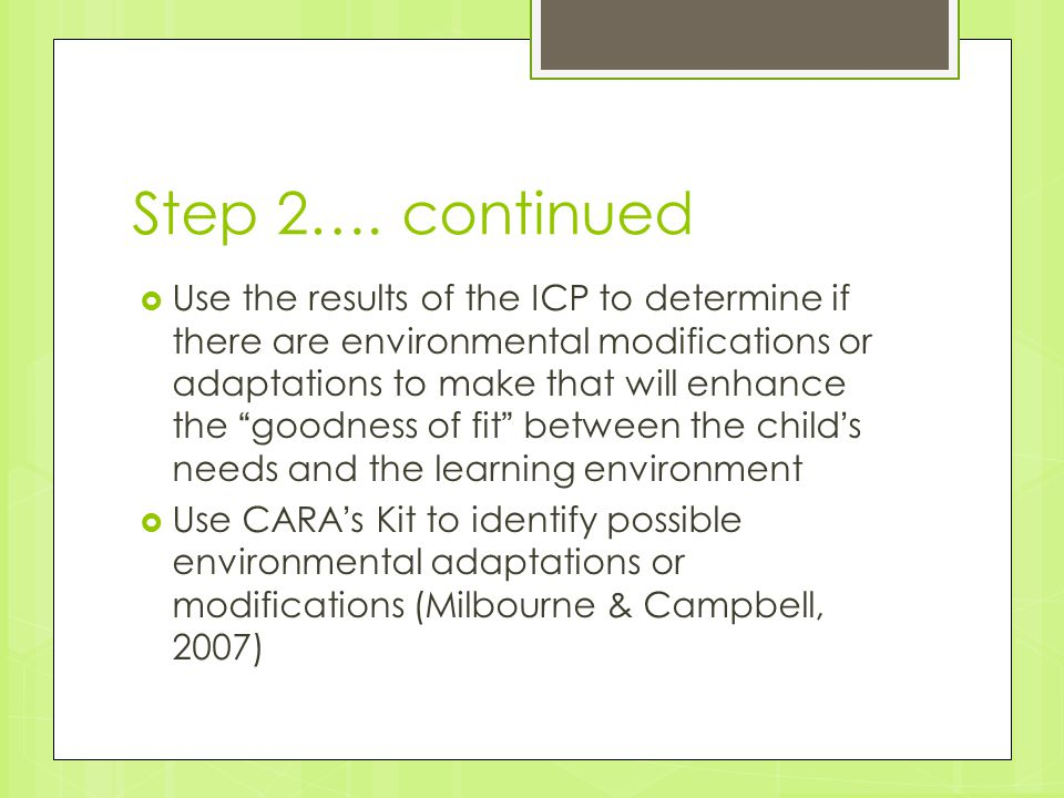 "Step 2…. continued  Use the results of the ICP to determine if there are environmental modifications or adaptations to make that will enhance the ""go"