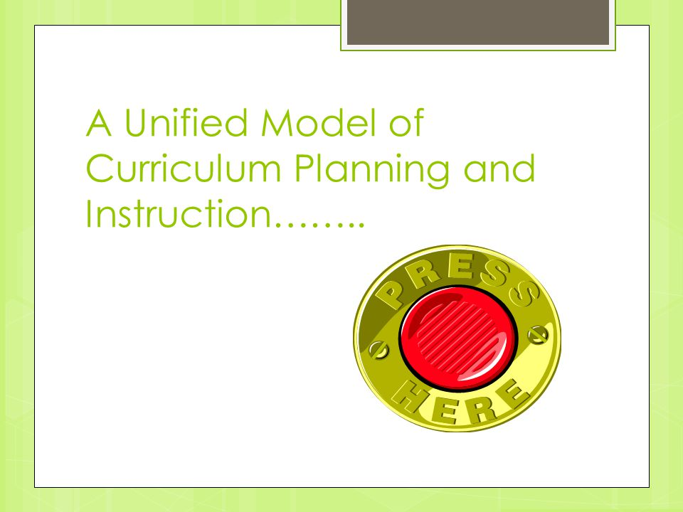 A Unified Model of Curriculum Planning and Instruction……..
