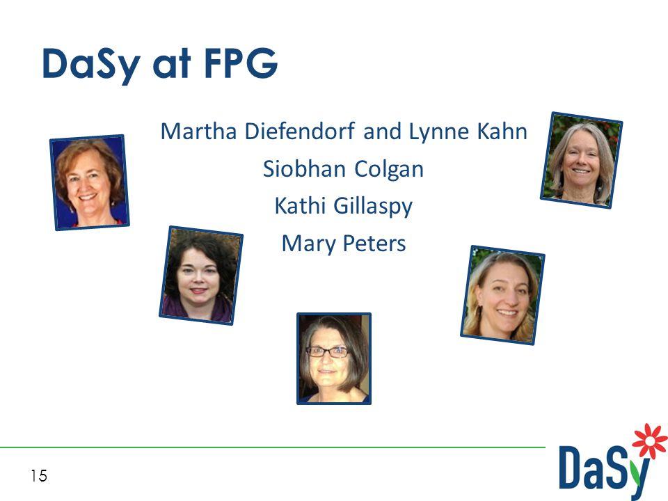 15 DaSy at FPG Martha Diefendorf and Lynne Kahn Siobhan Colgan Kathi Gillaspy Mary Peters