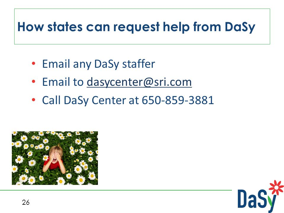 26 How states can request help from DaSy Email any DaSy staffer Email to dasycenter@sri.comdasycenter@sri.com Call DaSy Center at 650-859-3881